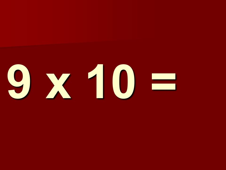 9 x 10 = 198