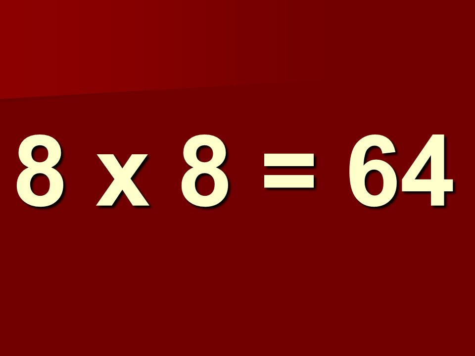 8 x 8 = 64 205