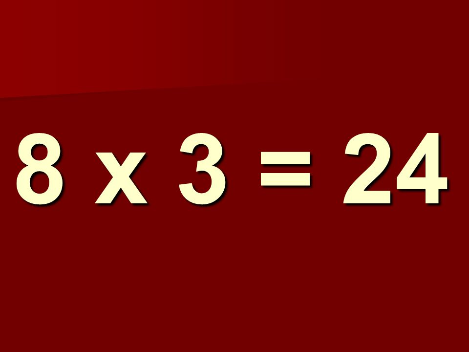 8 x 3 = 24 231