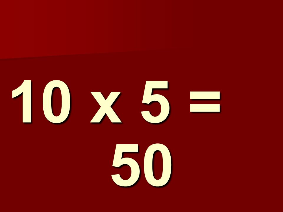 10 x 5 = 50 234