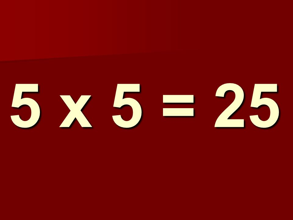 5 x 5 = 25 240
