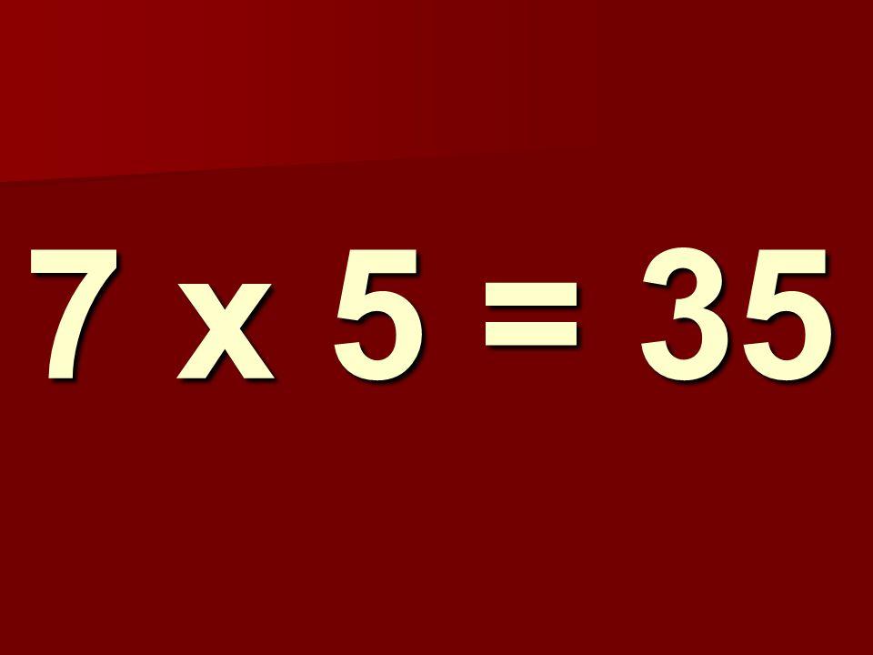 7 x 5 = 35 244