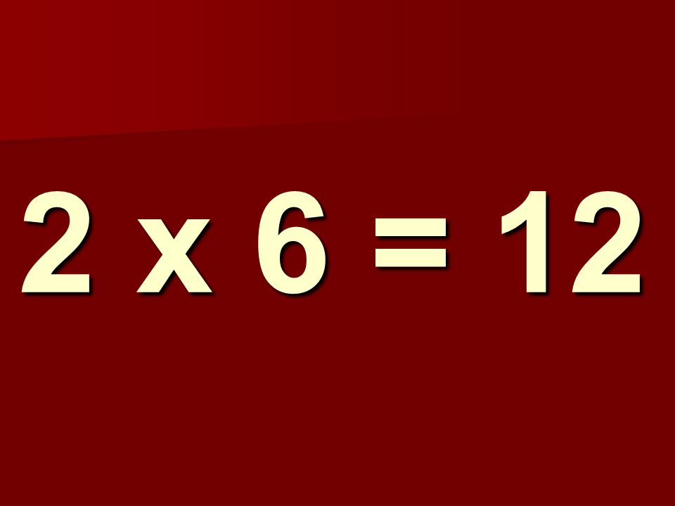 2 x 6 = 12 252
