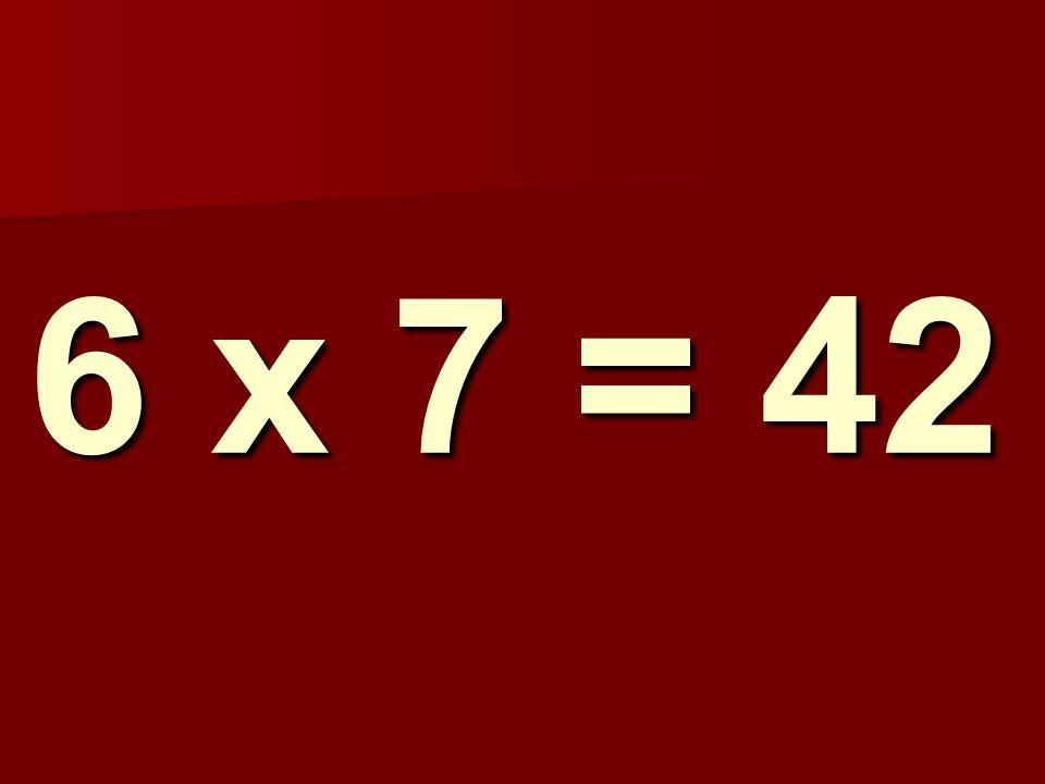 6 x 7 = 42 254