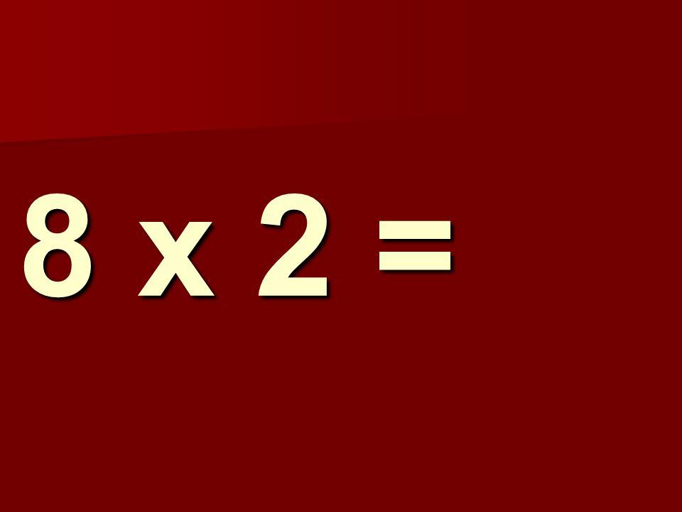 8 x 2 = 259