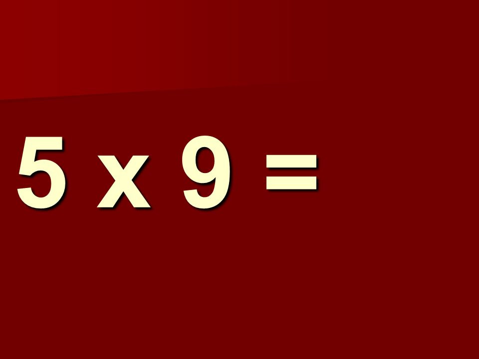 5 x 9 = 273