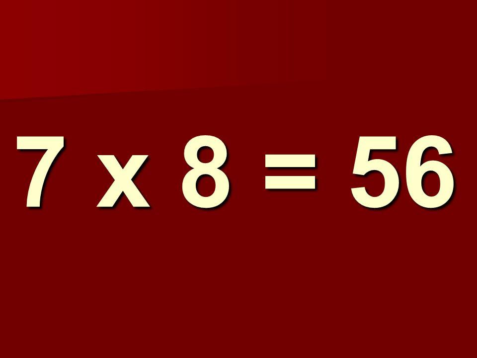 7 x 8 = 56 302