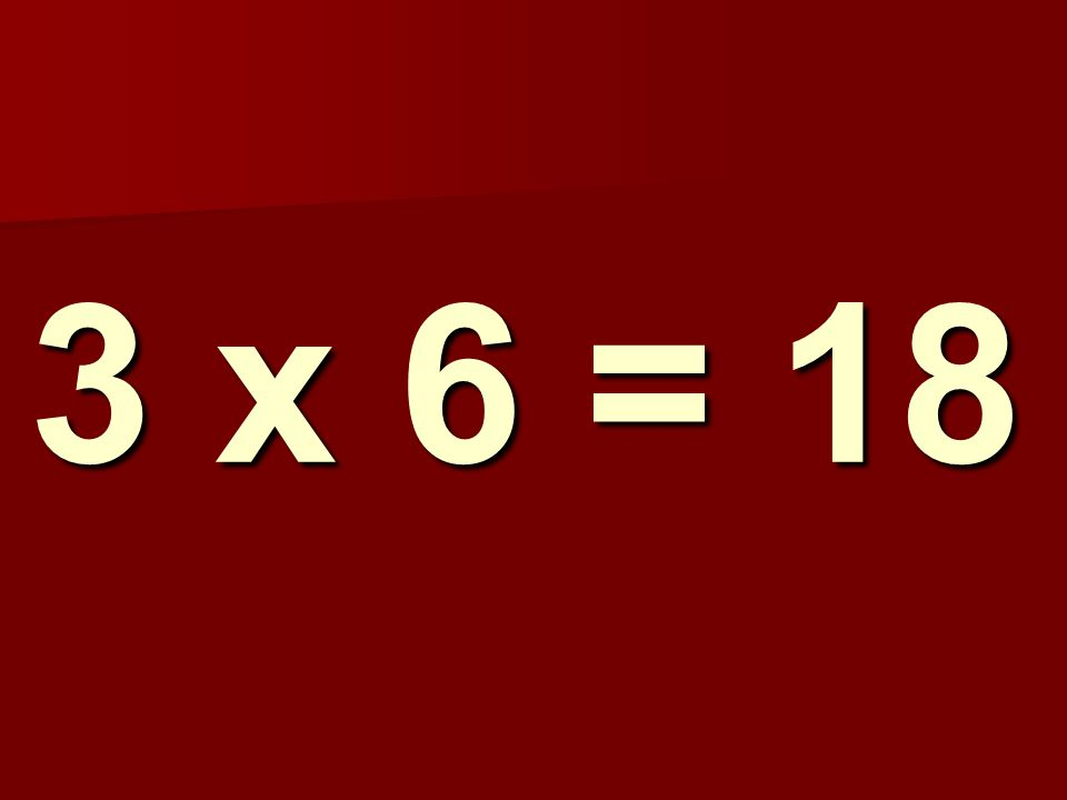 3 x 6 = 18 308
