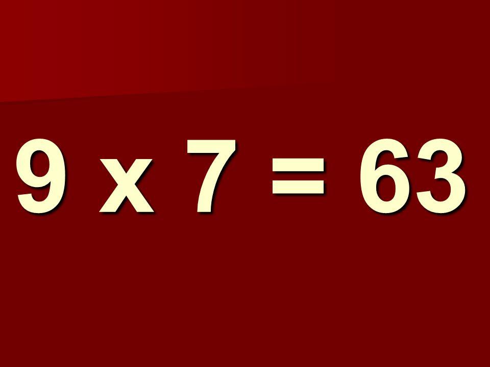9 x 7 = 63 310