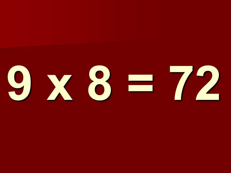 9 x 8 = 72 316