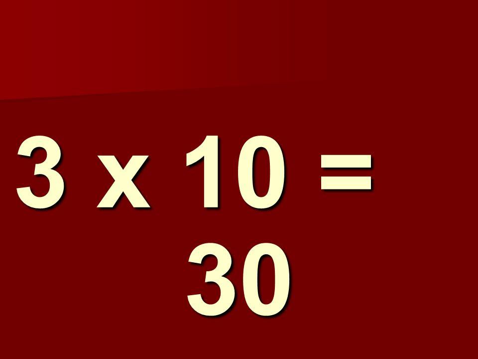 3 x 10 = 30