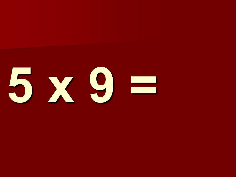 5 x 9 = 47