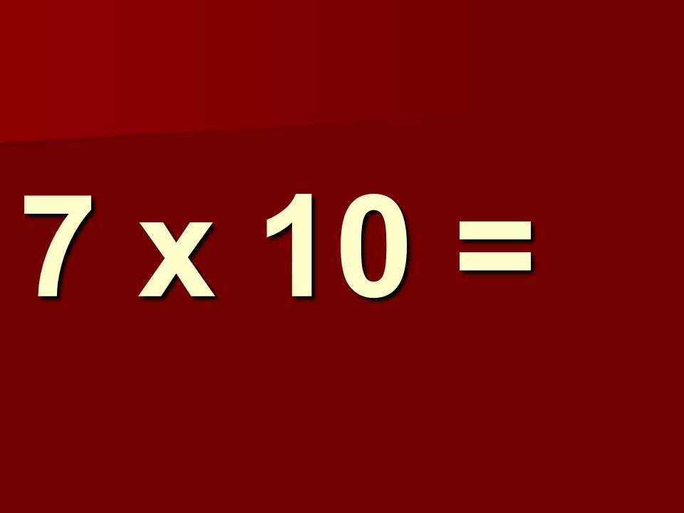 7 x 10 =
