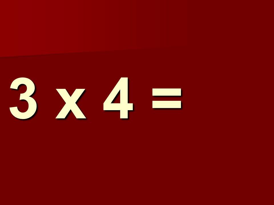 3 x 4 =