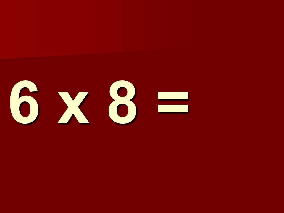 6 x 8 = 91