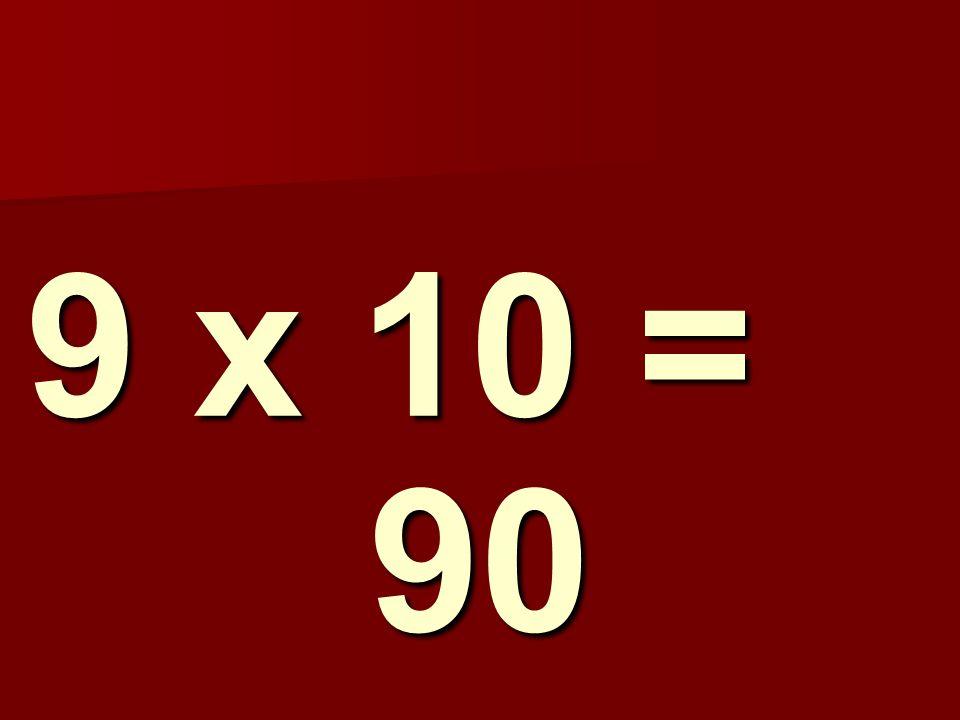 9 x 10 = 90