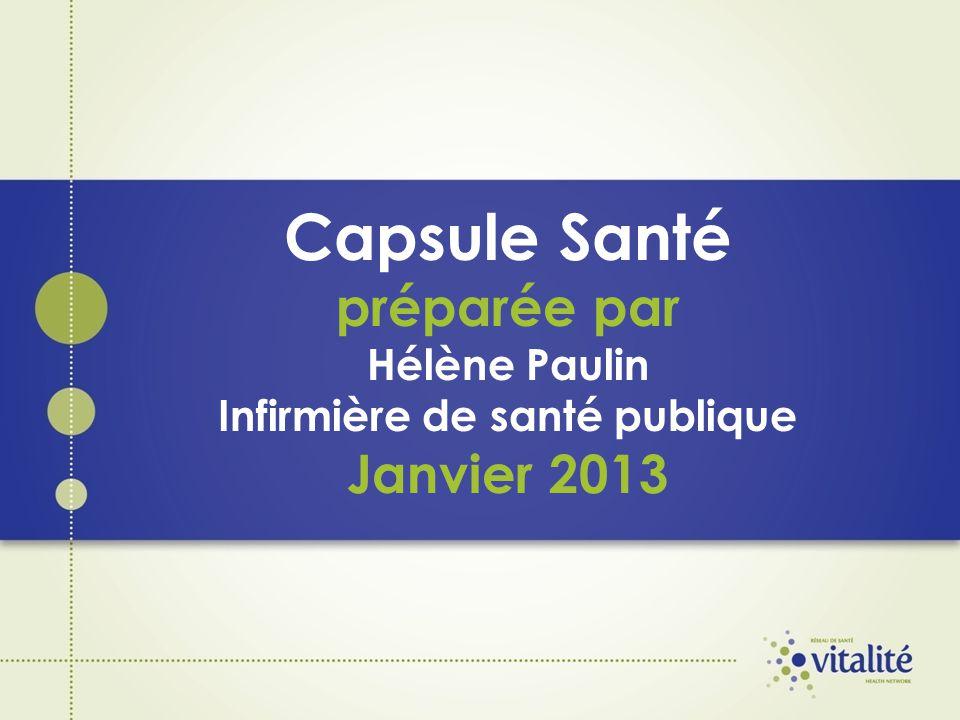 Capsule Santé préparée par Hélène Paulin Infirmière de santé publique Janvier 2013