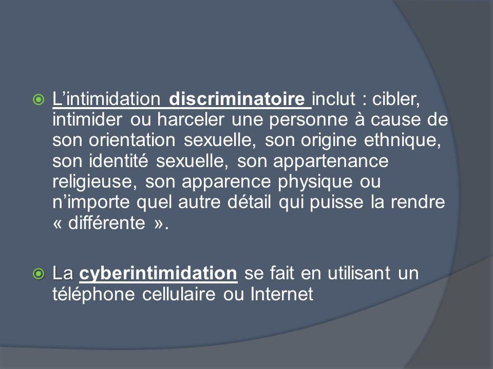 L'intimidation discriminatoire inclut : cibler, intimider ou harceler une personne à cause de son orientation sexuelle, son origine ethnique, son identité sexuelle, son appartenance religieuse, son apparence physique ou n'importe quel autre détail qui puisse la rendre « différente ».
