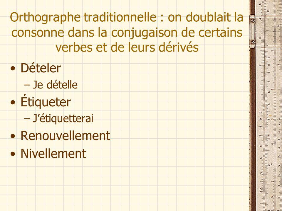 Orthographe traditionnelle : on doublait la consonne dans la conjugaison de certains verbes et de leurs dérivés