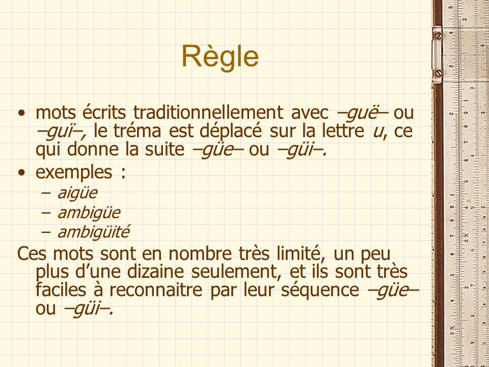 Règle mots écrits traditionnellement avec –guë– ou –guï–, le tréma est déplacé sur la lettre u, ce qui donne la suite –güe– ou –güi–.