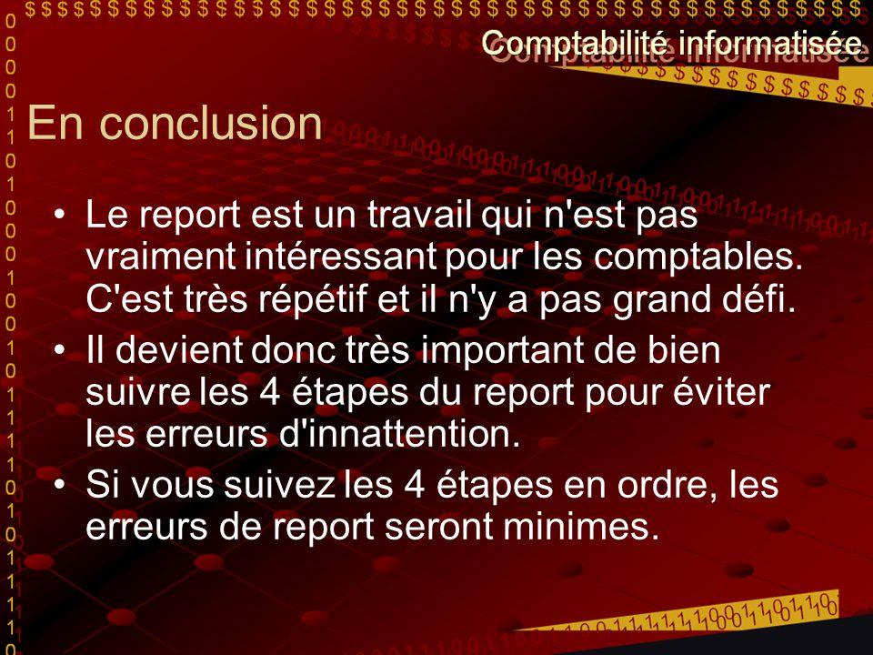 En conclusion Le report est un travail qui n est pas vraiment intéressant pour les comptables. C est très répétif et il n y a pas grand défi.