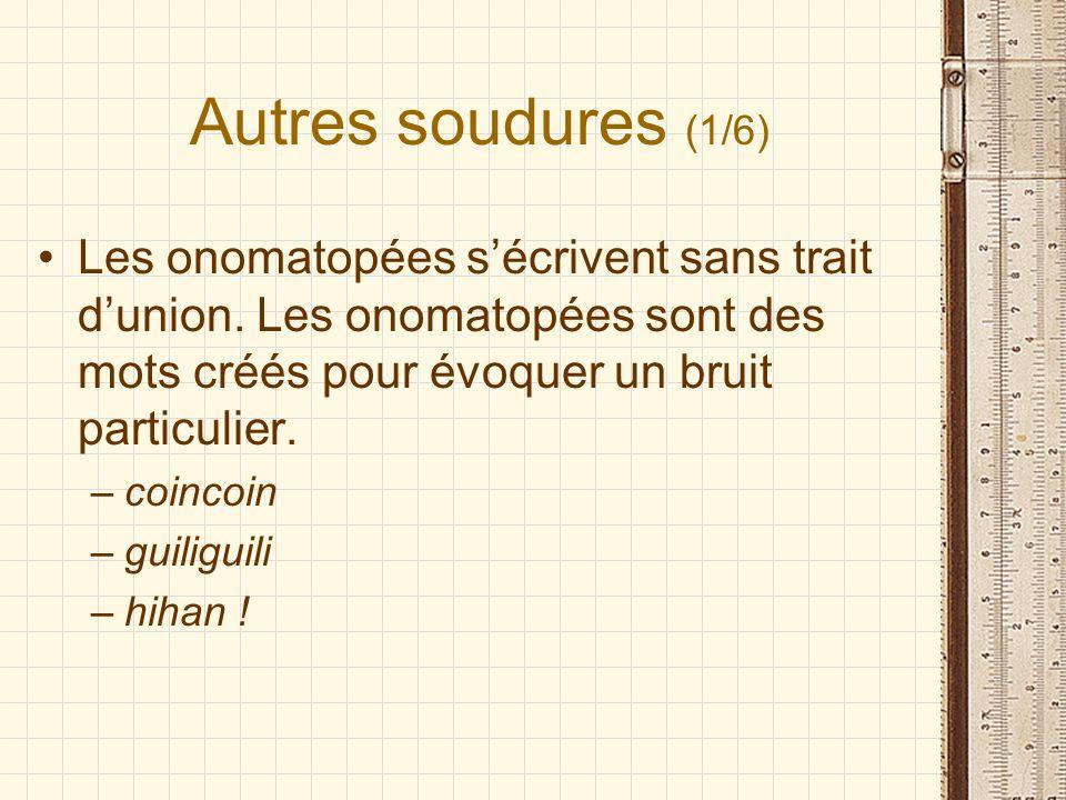 Autres soudures (1/6) Les onomatopées s'écrivent sans trait d'union. Les onomatopées sont des mots créés pour évoquer un bruit particulier.