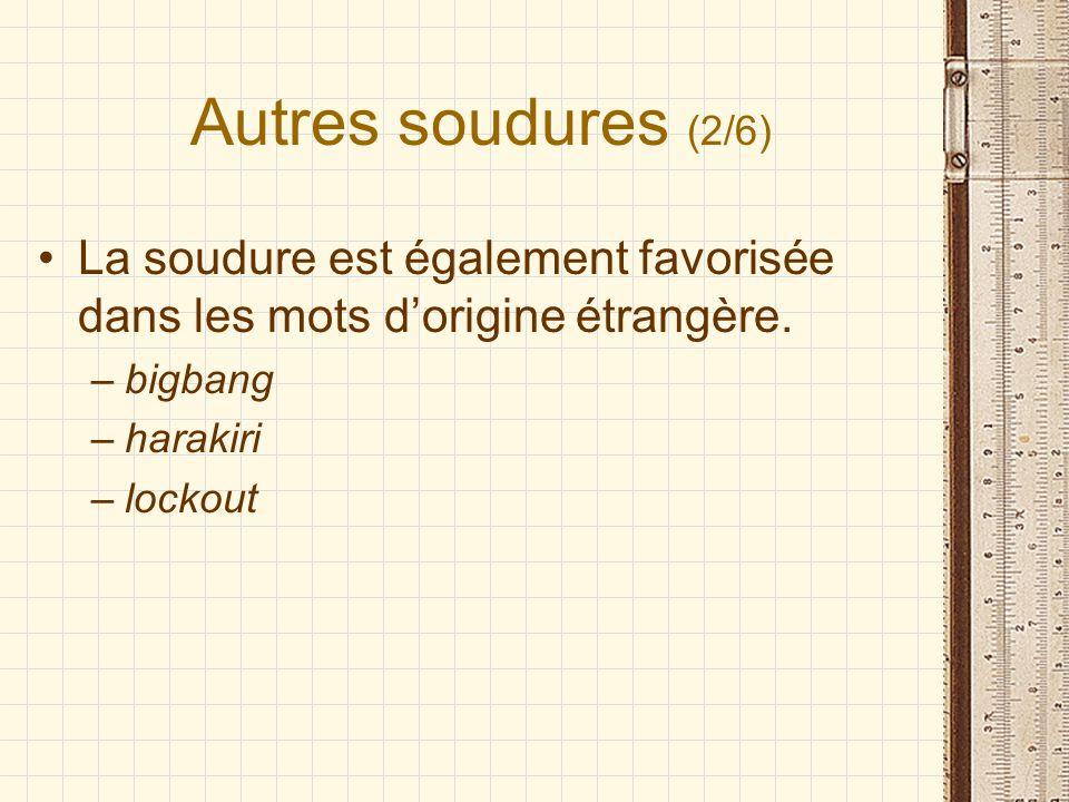 Autres soudures (2/6) La soudure est également favorisée dans les mots d'origine étrangère. bigbang.