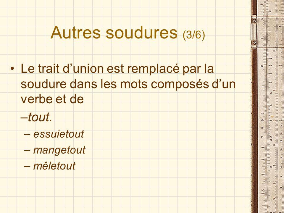 Autres soudures (3/6) Le trait d'union est remplacé par la soudure dans les mots composés d'un verbe et de.