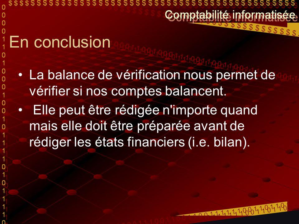 En conclusion La balance de vérification nous permet de vérifier si nos comptes balancent.