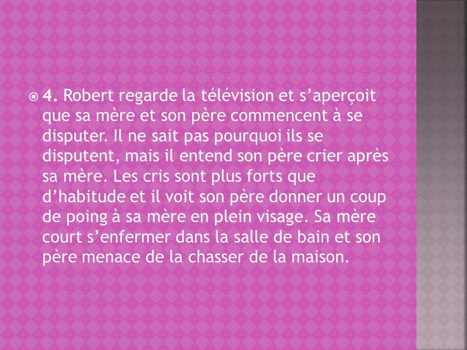 4. Robert regarde la télévision et s'aperçoit que sa mère et son père commencent à se disputer.