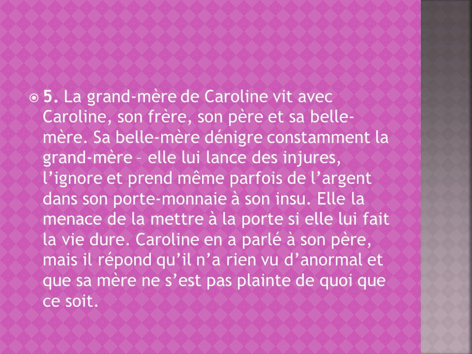 5. La grand-mère de Caroline vit avec Caroline, son frère, son père et sa belle- mère.