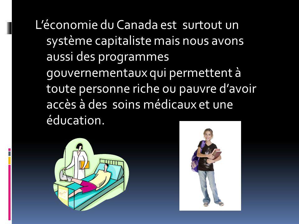 L'économie du Canada est surtout un système capitaliste mais nous avons aussi des programmes gouvernementaux qui permettent à toute personne riche ou pauvre d'avoir accès à des soins médicaux et une éducation.