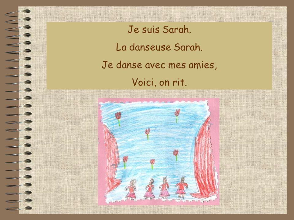 Je suis Sarah. La danseuse Sarah. Je danse avec mes amies, Voici, on rit.