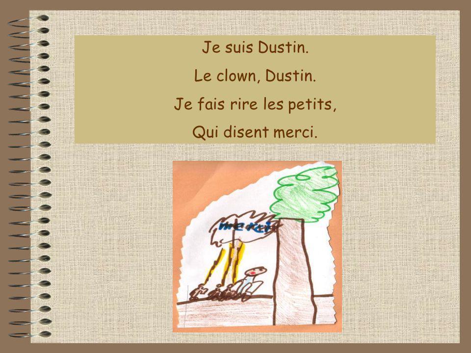 Je suis Dustin. Le clown, Dustin. Je fais rire les petits, Qui disent merci.