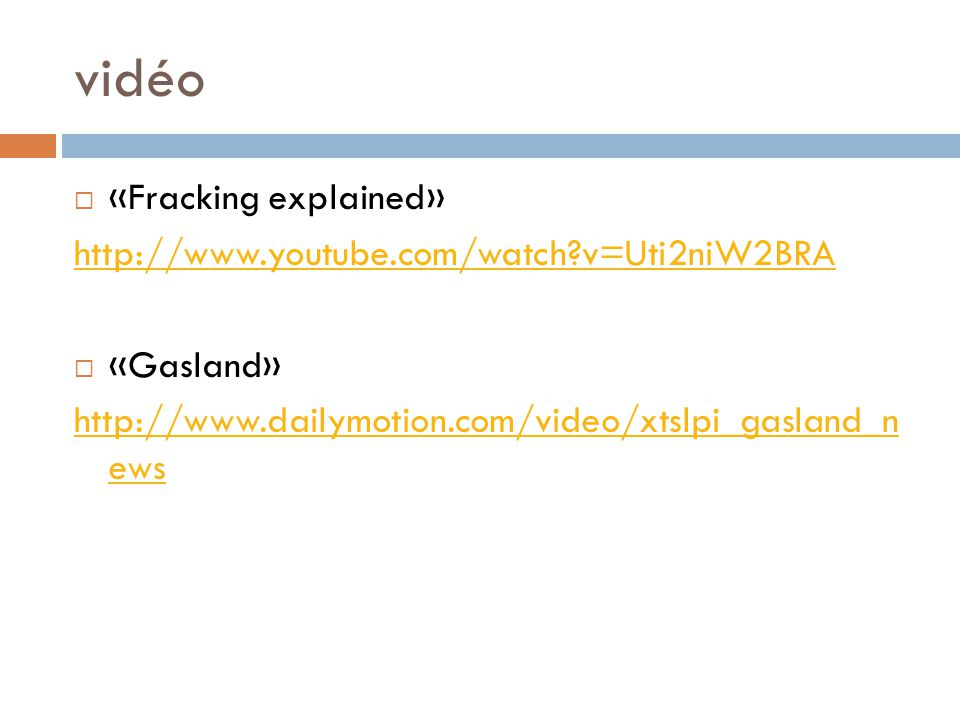 vidéo «Fracking explained» http://www.youtube.com/watch v=Uti2niW2BRA