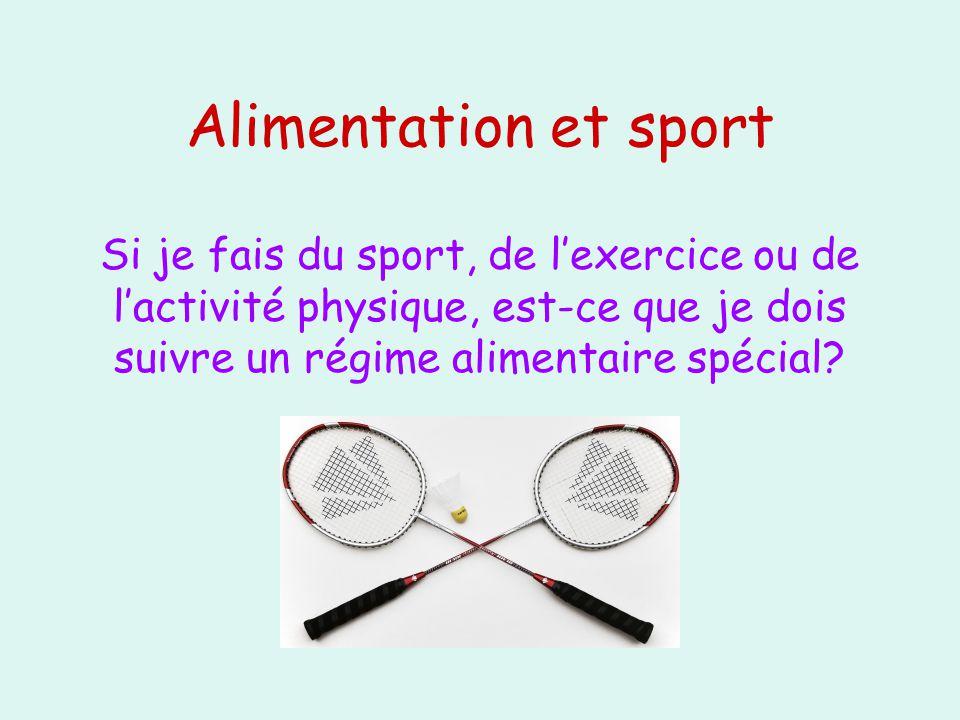 Alimentation et sport Si je fais du sport, de l'exercice ou de l'activité physique, est-ce que je dois suivre un régime alimentaire spécial