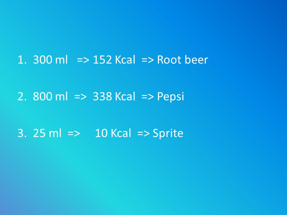 1. 300 ml => 152 Kcal => Root beer 2