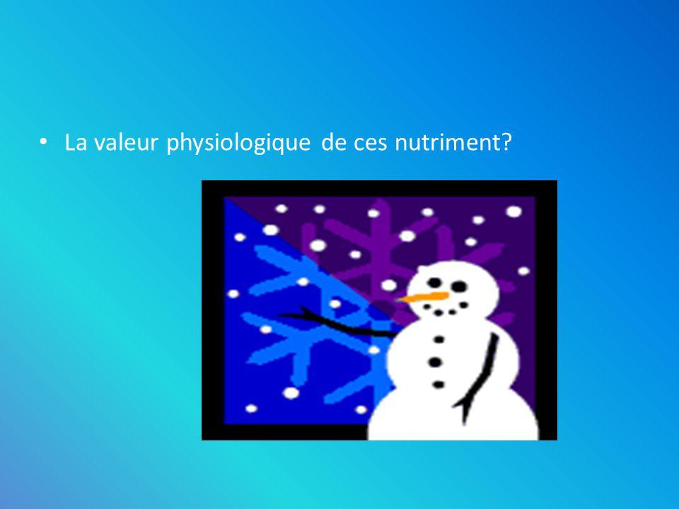 La valeur physiologique de ces nutriment