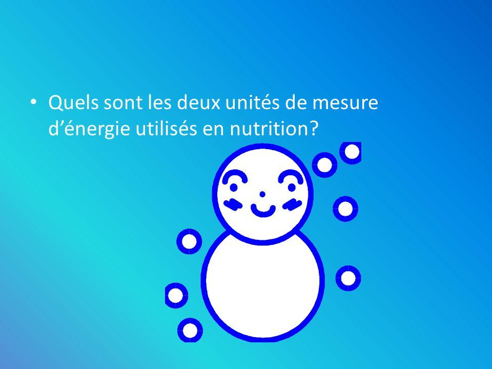 Quels sont les deux unités de mesure d'énergie utilisés en nutrition