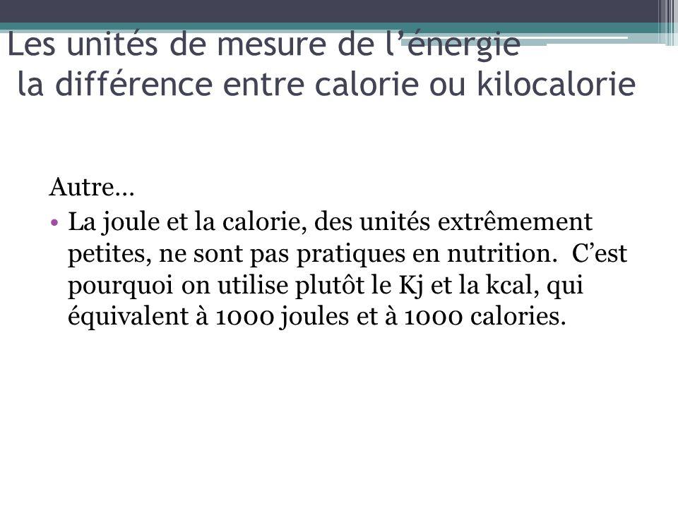 Les unités de mesure de l'énergie la différence entre calorie ou kilocalorie