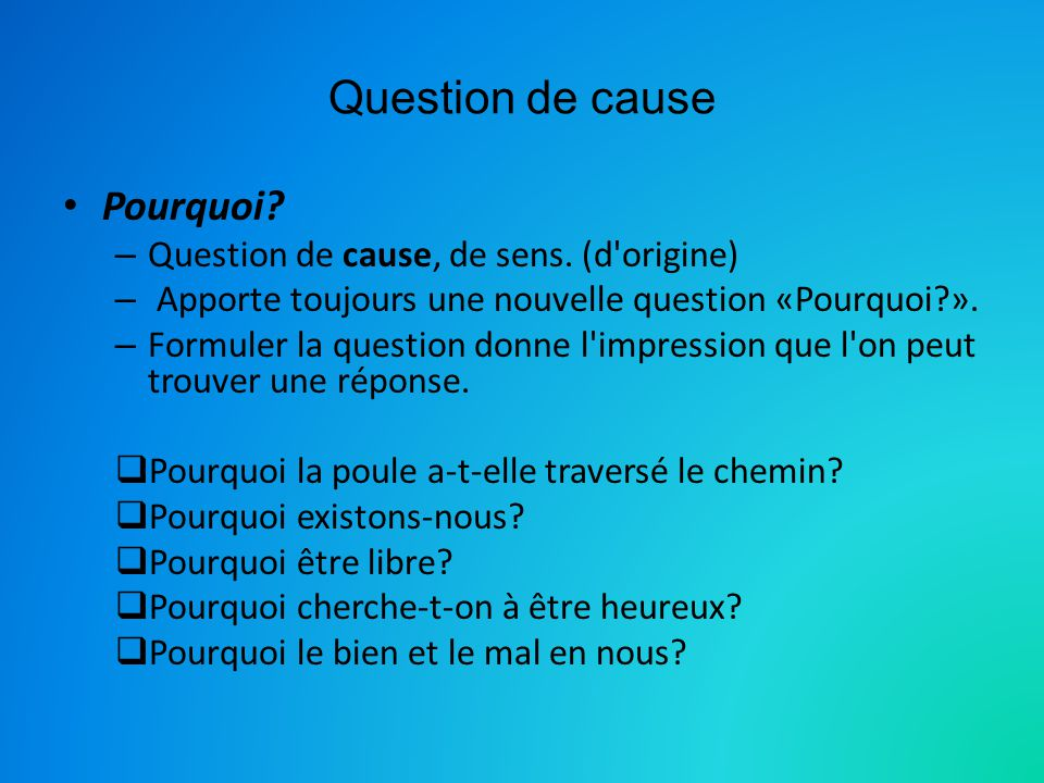 Question de cause Pourquoi Question de cause, de sens. (d origine)