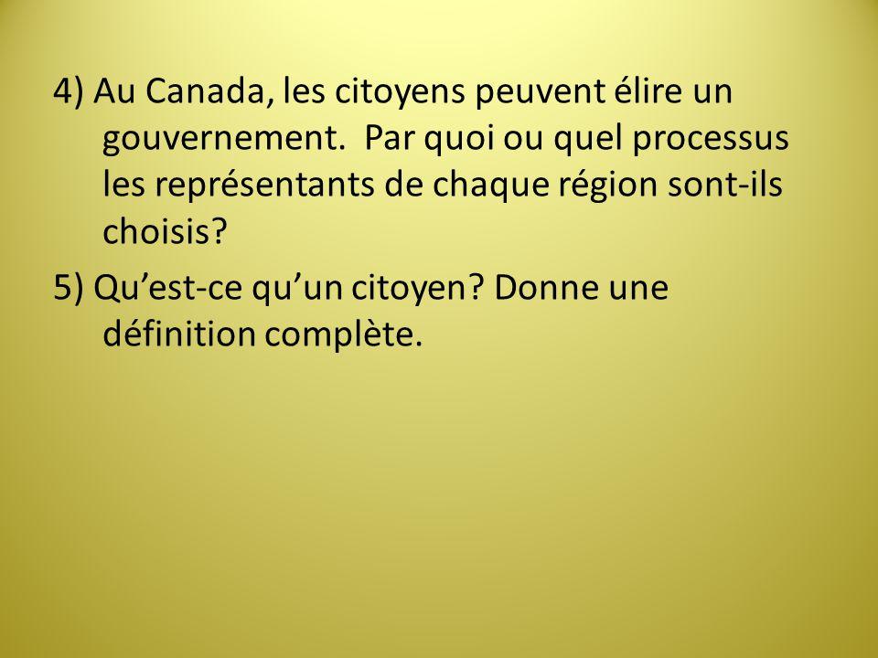 4) Au Canada, les citoyens peuvent élire un gouvernement