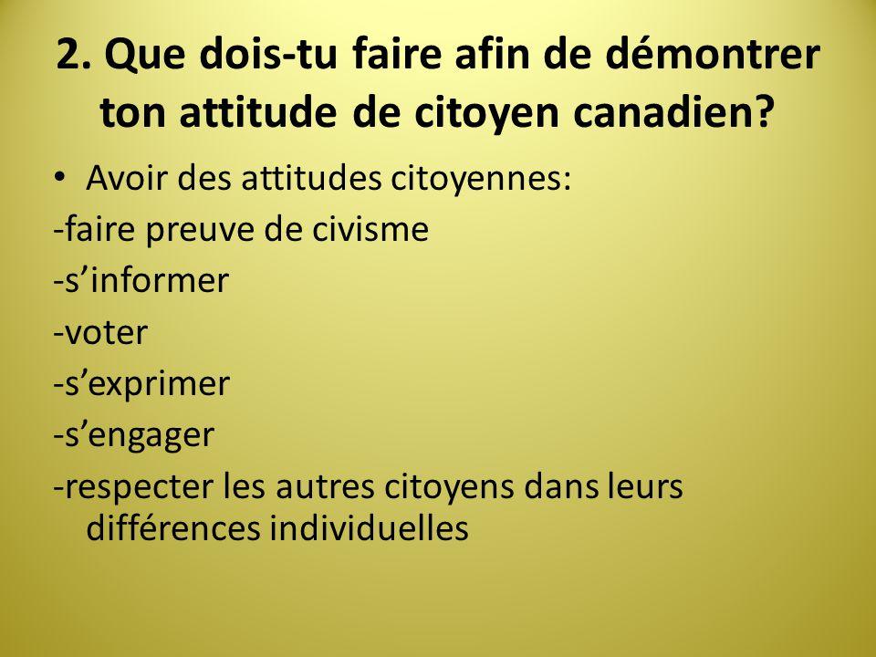 2. Que dois-tu faire afin de démontrer ton attitude de citoyen canadien