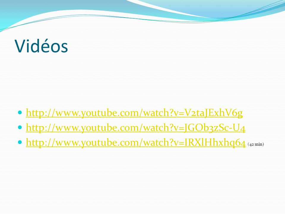 Vidéos http://www.youtube.com/watch v=V2taJExhV6g