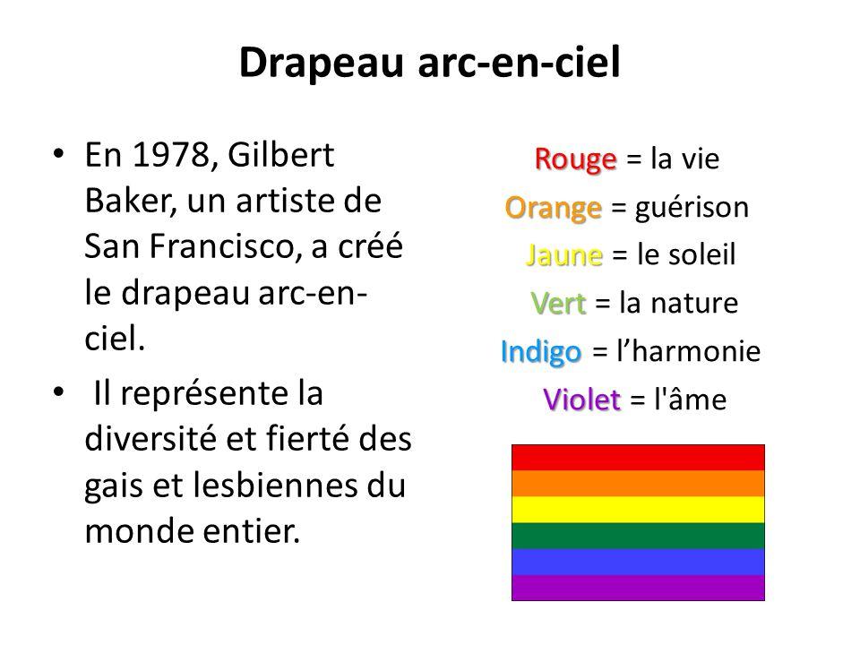 Drapeau arc-en-ciel En 1978, Gilbert Baker, un artiste de San Francisco, a créé le drapeau arc-en-ciel.