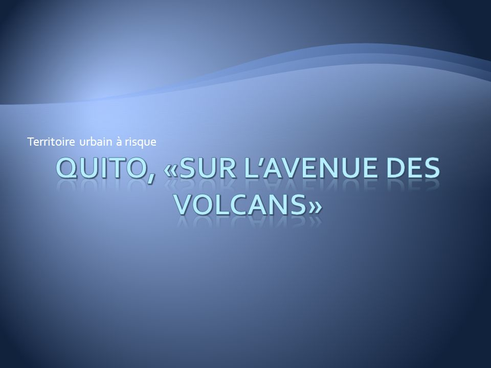 Quito, «sur l'avenue des volcans»