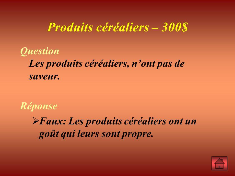 Produits céréaliers – 300$