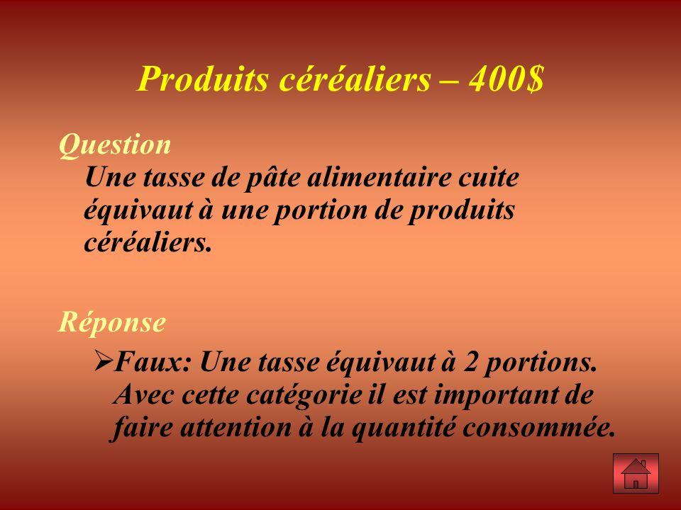 Produits céréaliers – 400$