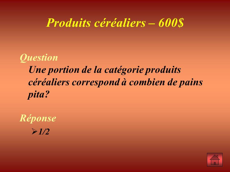 Produits céréaliers – 600$