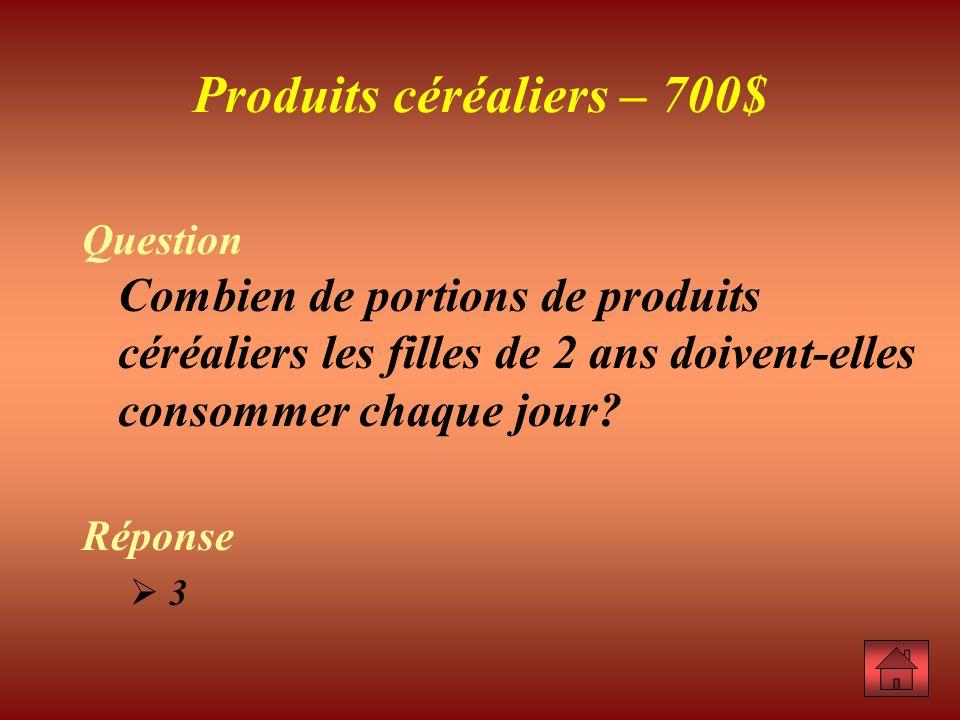 Produits céréaliers – 700$
